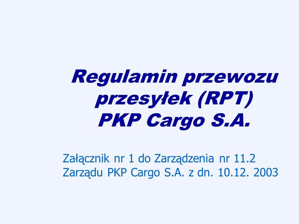 Regulamin przewozu przesyłek (RPT) PKP Cargo S.A. Załącznik nr 1 do Zarządzenia nr 11.2 Zarządu PKP Cargo S.A. z dn. 10.12. 2003