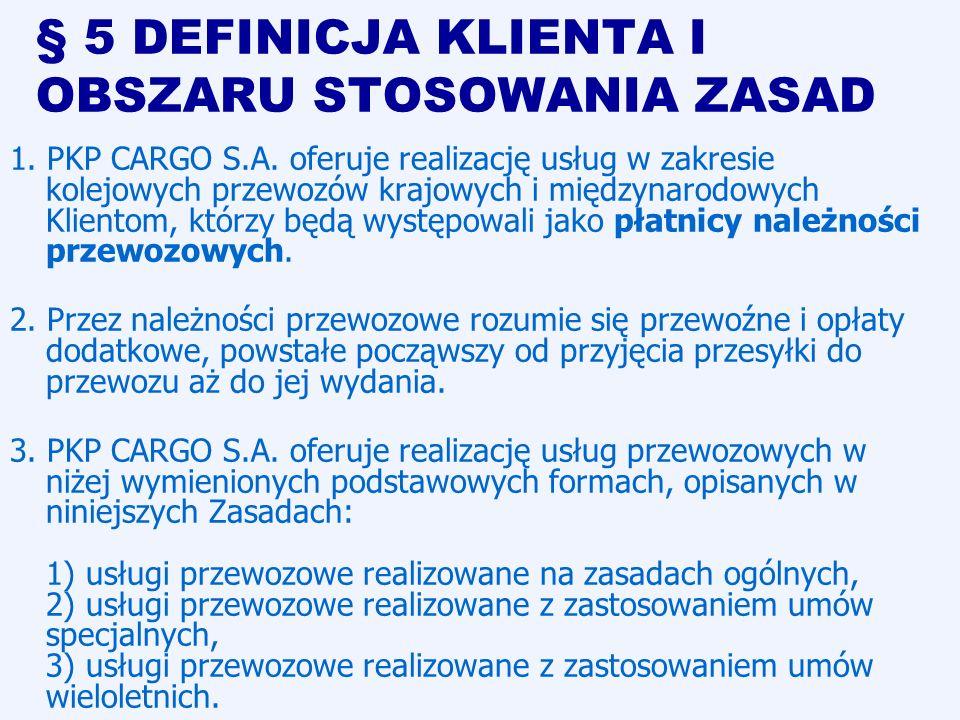 § 5 DEFINICJA KLIENTA I OBSZARU STOSOWANIA ZASAD 1. PKP CARGO S.A. oferuje realizację usług w zakresie kolejowych przewozów krajowych i międzynarodowy