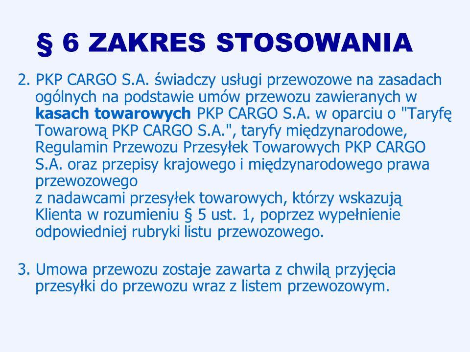 § 6 ZAKRES STOSOWANIA 2. PKP CARGO S.A. świadczy usługi przewozowe na zasadach ogólnych na podstawie umów przewozu zawieranych w kasach towarowych PKP