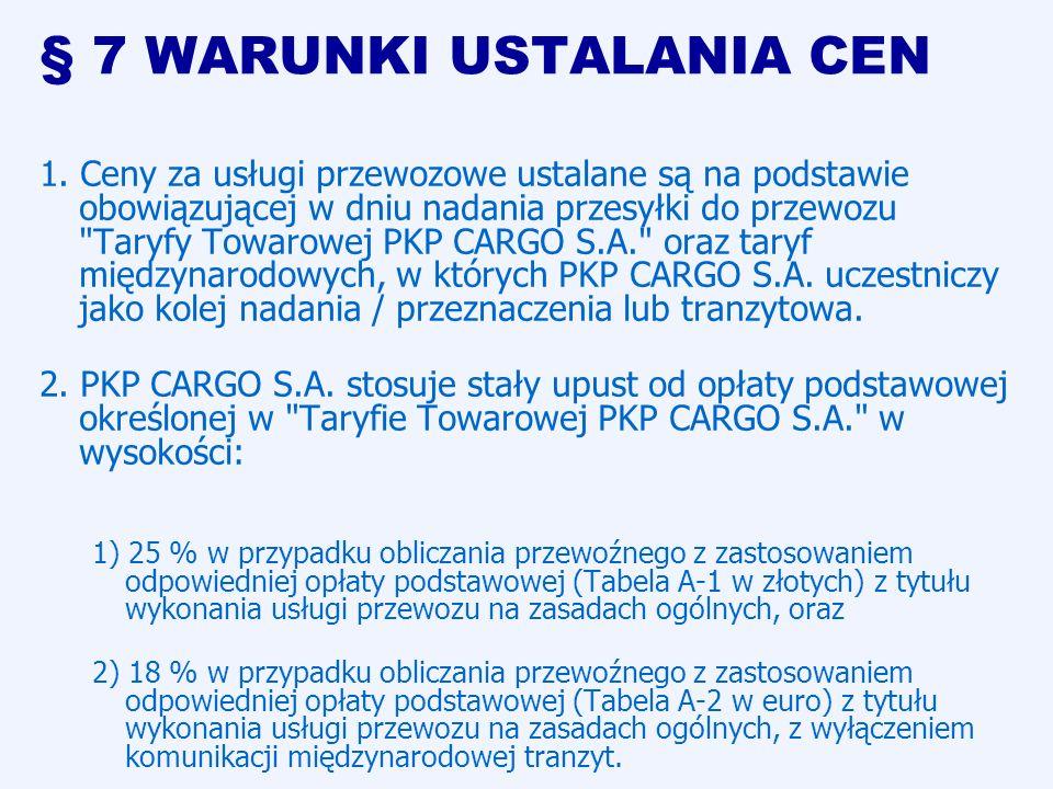 § 7 WARUNKI USTALANIA CEN 1. Ceny za usługi przewozowe ustalane są na podstawie obowiązującej w dniu nadania przesyłki do przewozu