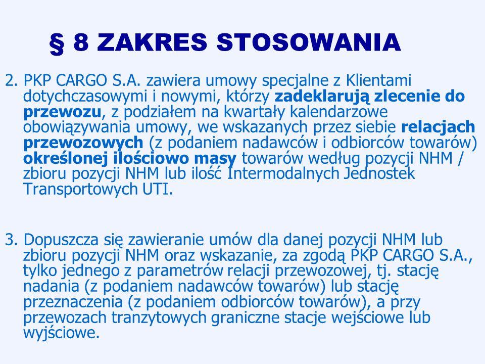 § 8 ZAKRES STOSOWANIA 2. PKP CARGO S.A. zawiera umowy specjalne z Klientami dotychczasowymi i nowymi, którzy zadeklarują zlecenie do przewozu, z podzi
