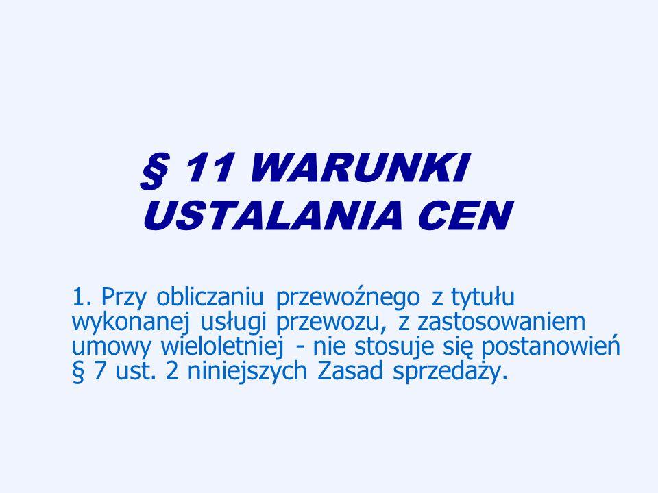 § 11 WARUNKI USTALANIA CEN 1. Przy obliczaniu przewoźnego z tytułu wykonanej usługi przewozu, z zastosowaniem umowy wieloletniej - nie stosuje się pos