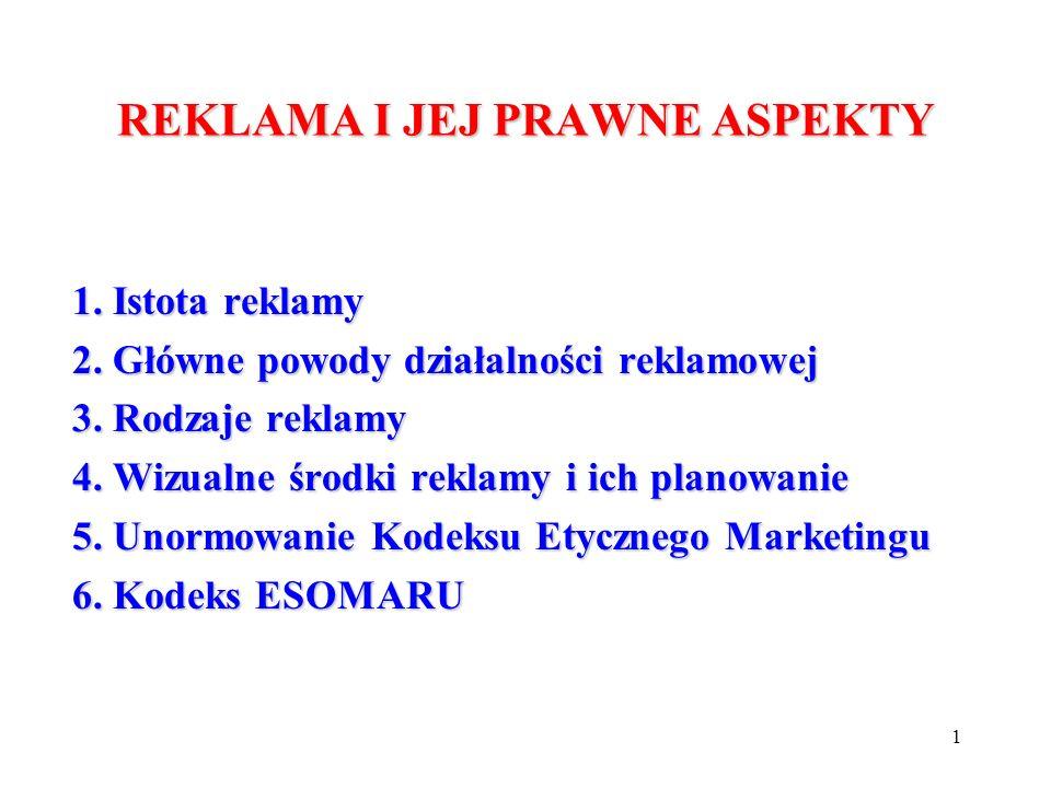 1 REKLAMA I JEJ PRAWNE ASPEKTY 1. Istota reklamy 2. Główne powody działalności reklamowej 3. Rodzaje reklamy 4. Wizualne środki reklamy i ich planowan