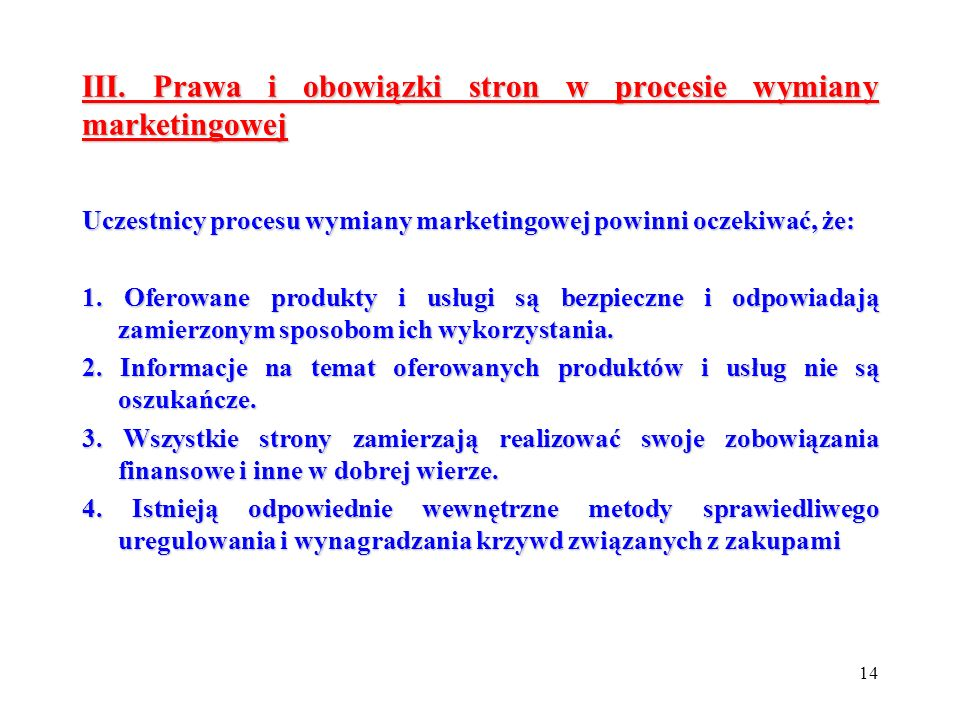 14 III. Prawa i obowiązki stron w procesie wymiany marketingowej Uczestnicy procesu wymiany marketingowej powinni oczekiwać, że: 1. Oferowane produkty