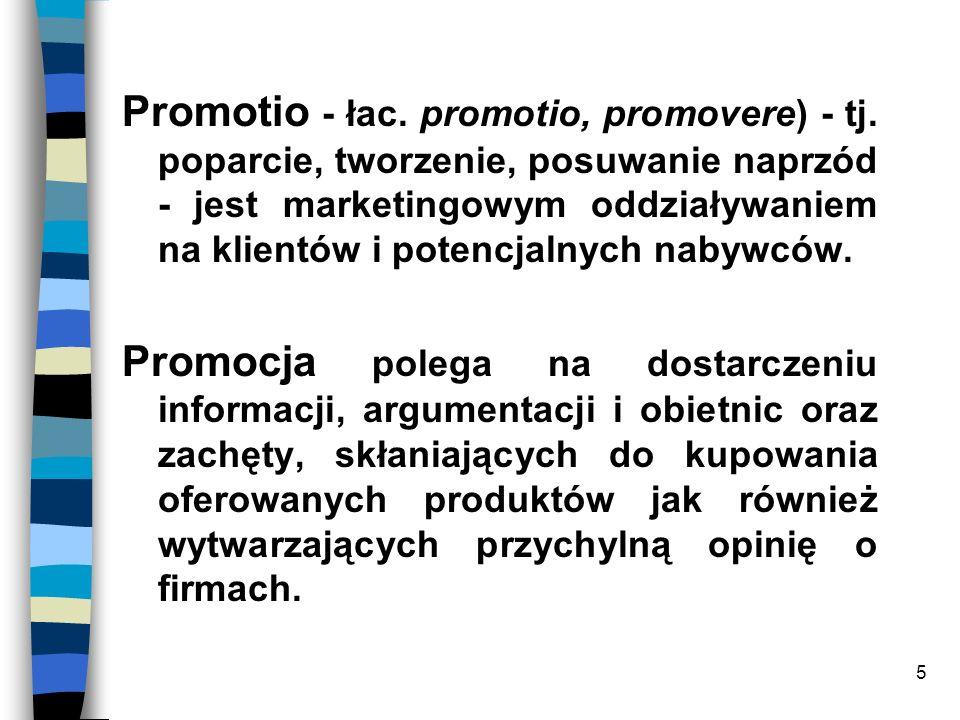 5 Promotio - łac. promotio, promovere) - tj. poparcie, tworzenie, posuwanie naprzód - jest marketingowym oddziaływaniem na klientów i potencjalnych na