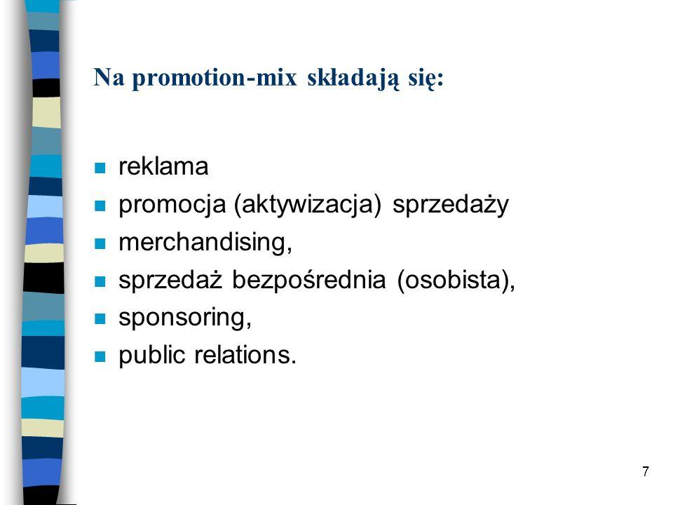 7 Na promotion-mix składają się: n reklama n promocja (aktywizacja) sprzedaży n merchandising, n sprzedaż bezpośrednia (osobista), n sponsoring, n pub