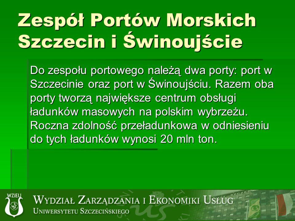 Zespół Portów Morskich Szczecin i Świnoujście Do zespołu portowego należą dwa porty: port w Szczecinie oraz port w Świnoujściu.