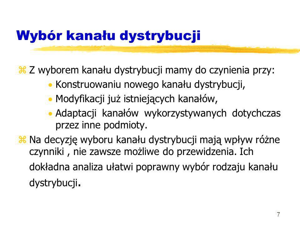 7 Wybór kanału dystrybucji zZ wyborem kanału dystrybucji mamy do czynienia przy: Konstruowaniu nowego kanału dystrybucji, Modyfikacji już istniejących