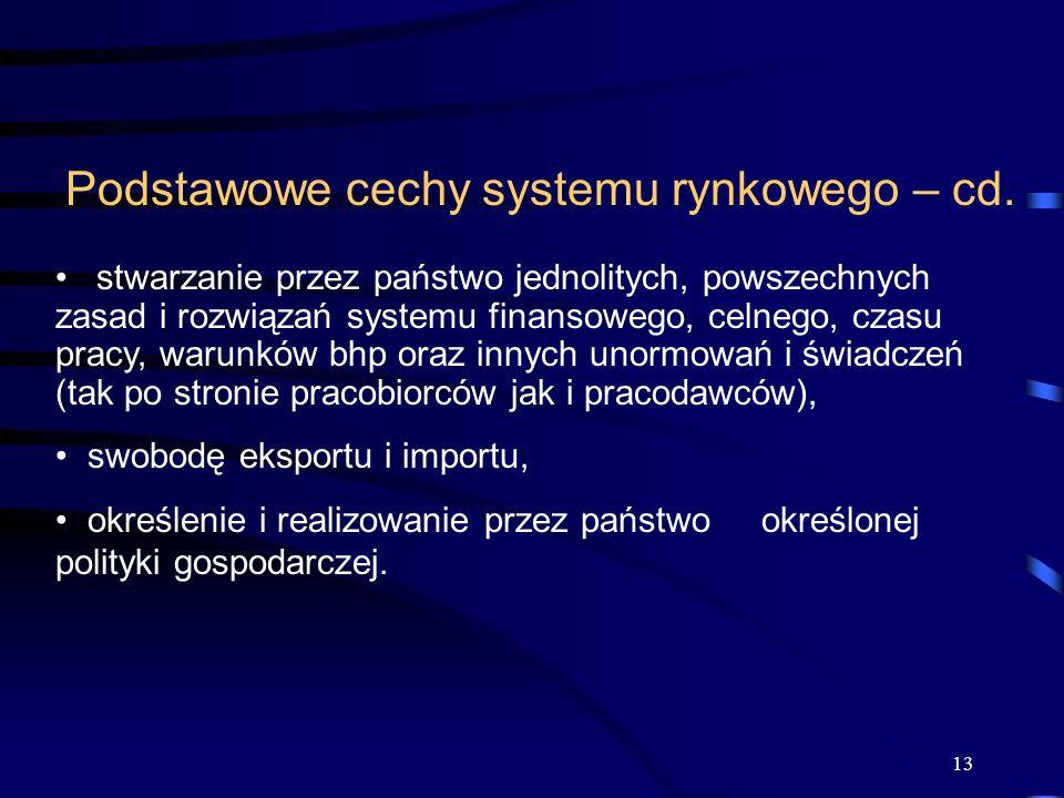 13 Podstawowe cechy systemu rynkowego – cd. stwarzanie przez państwo jednolitych, powszechnych zasad i rozwiązań systemu finansowego, celnego, czasu p