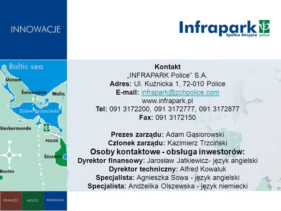 Kontakt INFRAPARK Police S.A. Adres: Ul. Kuźnicka 1, 72-010 Police E-mail: infrapark@zchpolice.com www.infrapark.pl Tel: 091 3172200, 091 3172777, 091