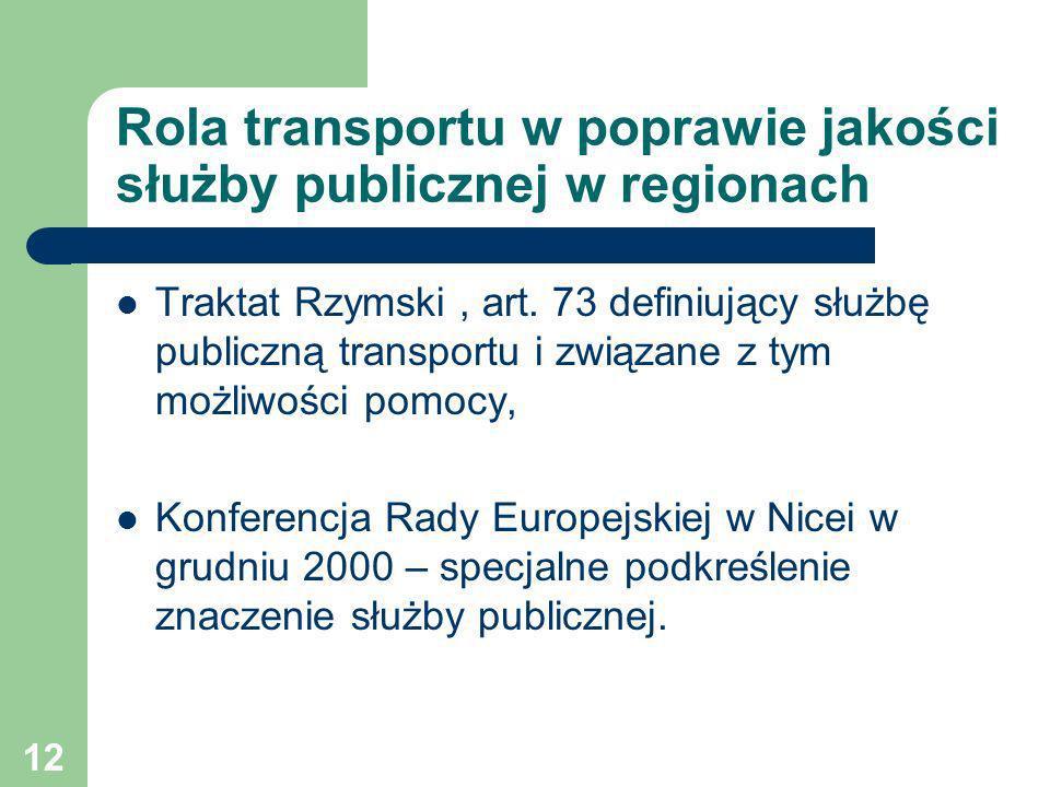 12 Rola transportu w poprawie jakości służby publicznej w regionach Traktat Rzymski, art. 73 definiujący służbę publiczną transportu i związane z tym