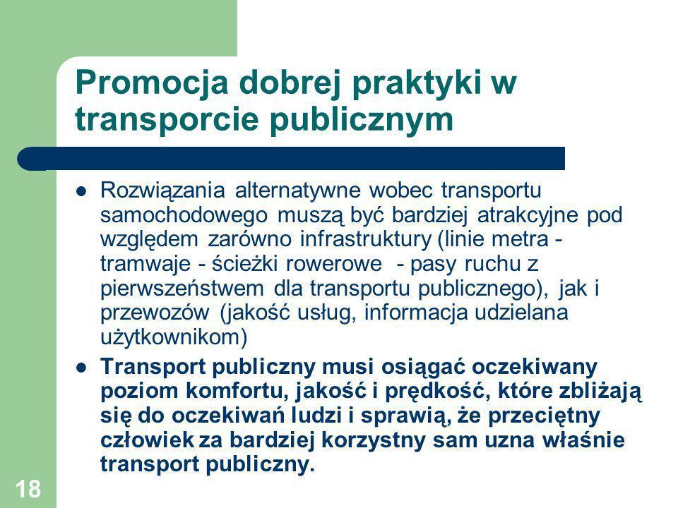 18 Promocja dobrej praktyki w transporcie publicznym Rozwiązania alternatywne wobec transportu samochodowego muszą być bardziej atrakcyjne pod względe