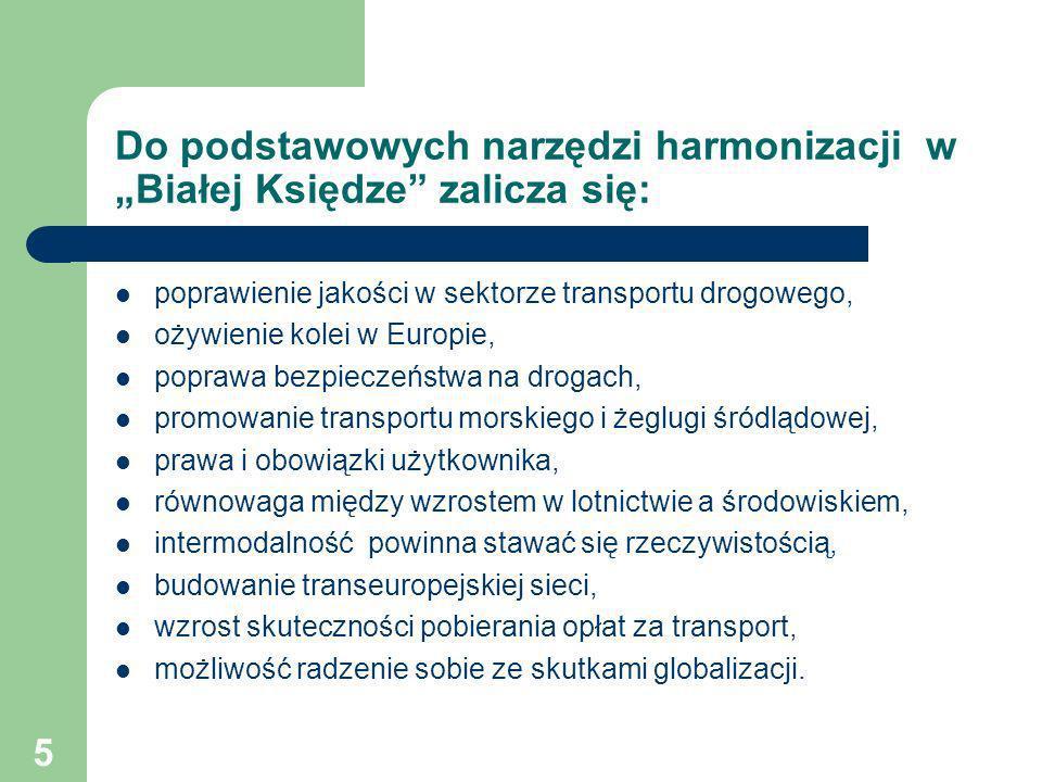 5 Do podstawowych narzędzi harmonizacji w Białej Księdze zalicza się: poprawienie jakości w sektorze transportu drogowego, ożywienie kolei w Europie,