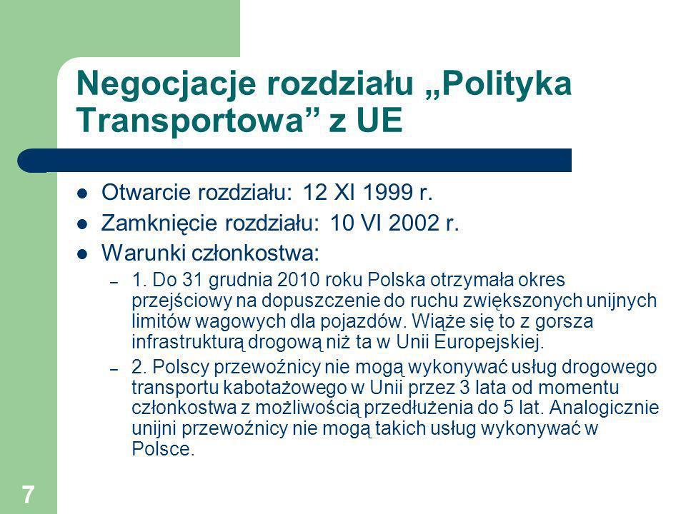 7 Negocjacje rozdziału Polityka Transportowa z UE Otwarcie rozdziału: 12 XI 1999 r. Zamknięcie rozdziału: 10 VI 2002 r. Warunki członkostwa: – 1. Do 3