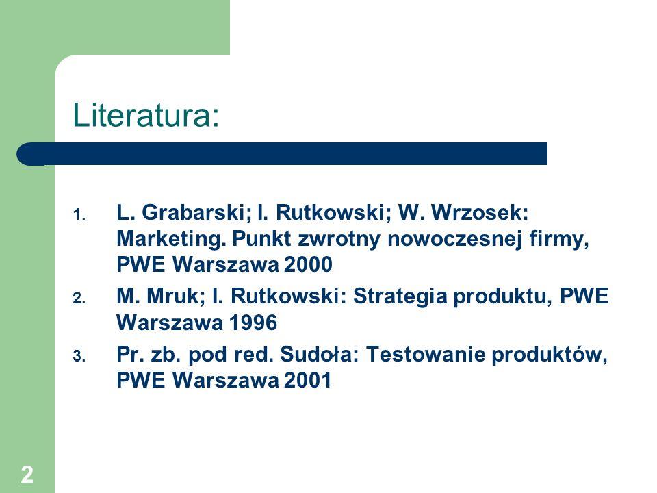 2 Literatura: 1. L. Grabarski; I. Rutkowski; W. Wrzosek: Marketing. Punkt zwrotny nowoczesnej firmy, PWE Warszawa 2000 2. M. Mruk; I. Rutkowski: Strat