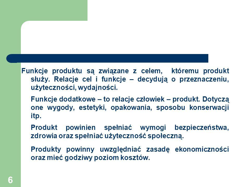 6 Funkcje produktu są związane z celem, któremu produkt służy. Relacje cel i funkcje – decydują o przeznaczeniu, użyteczności, wydajności. Funkcje dod