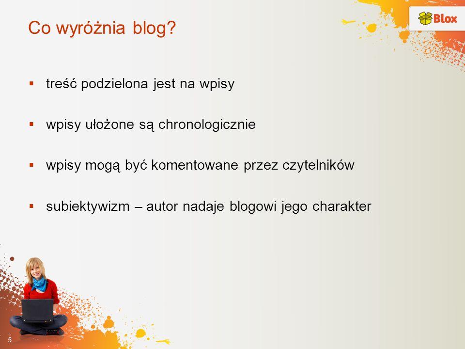 Co wyróżnia blog? treść podzielona jest na wpisy wpisy ułożone są chronologicznie wpisy mogą być komentowane przez czytelników subiektywizm – autor na