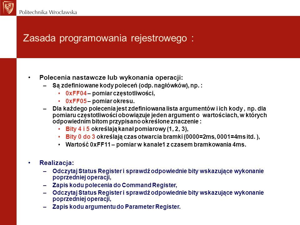 Zasada programowania rejestrowego : Polecenia nastawcze lub wykonania operacji: –Są zdefiniowane kody poleceń (odp. nagłówków), np. : 0xFF04 – pomiar