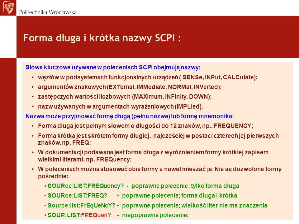 Forma długa i krótka nazwy SCPI : Słowa kluczowe używane w poleceniach SCPI obejmują nazwy: węzłów w podsystemach funkcjonalnych urządzeń ( SENSe, INP
