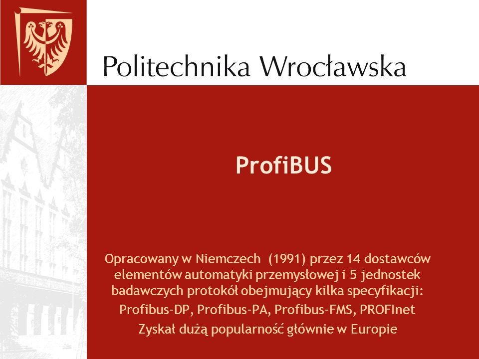 ProfiBUS Opracowany w Niemczech (1991) przez 14 dostawców elementów automatyki przemysłowej i 5 jednostek badawczych protokół obejmujący kilka specyfi