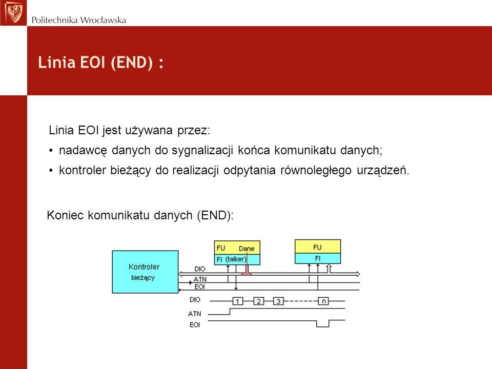 Linia EOI (END) : Koniec komunikatu danych (END): Linia EOI jest używana przez: nadawcę danych do sygnalizacji końca komunikatu danych; kontroler bież