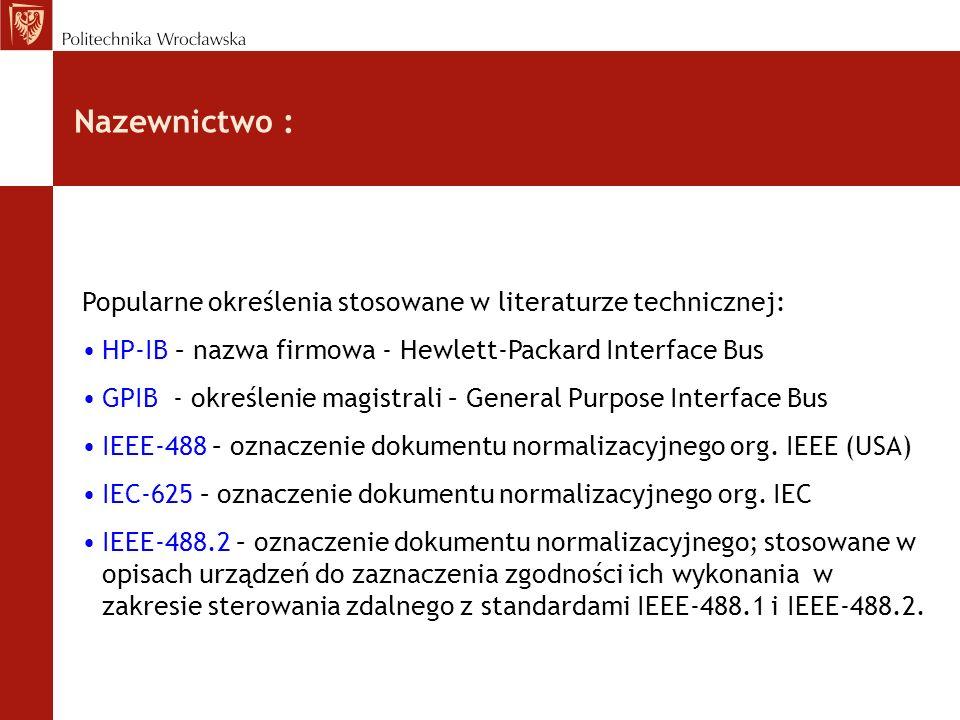 Nazewnictwo : Popularne określenia stosowane w literaturze technicznej: HP-IB – nazwa firmowa - Hewlett-Packard Interface Bus GPIB - określenie magist