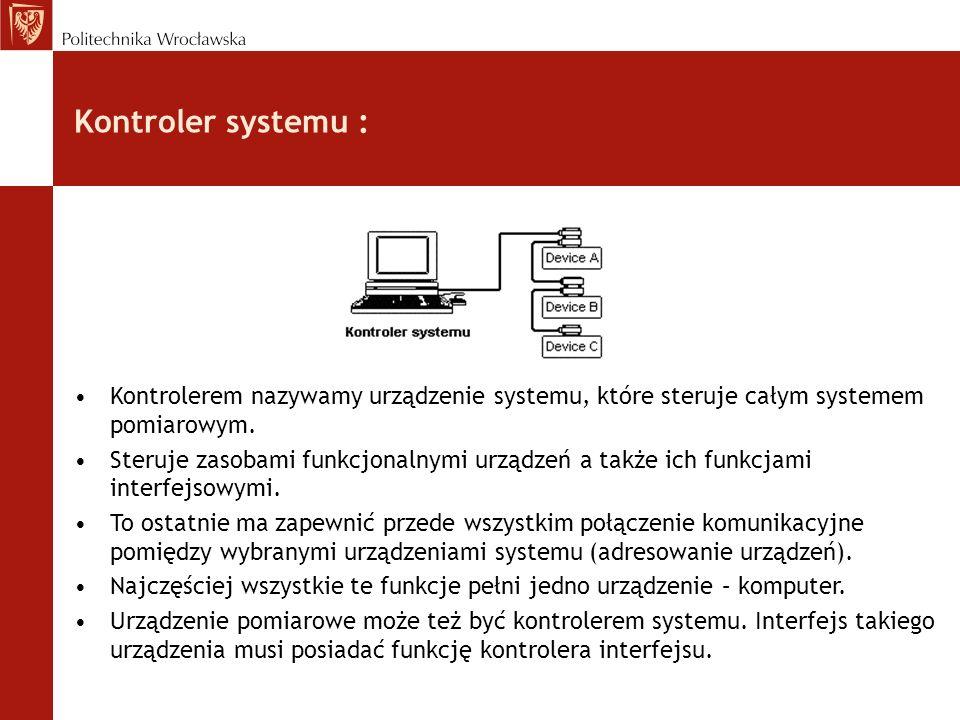 Kontroler systemu : Kontrolerem nazywamy urządzenie systemu, które steruje całym systemem pomiarowym. Steruje zasobami funkcjonalnymi urządzeń a także