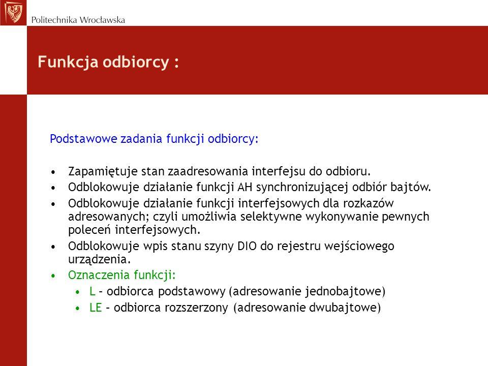 Funkcja odbiorcy : Podstawowe zadania funkcji odbiorcy: Zapamiętuje stan zaadresowania interfejsu do odbioru. Odblokowuje działanie funkcji AH synchro