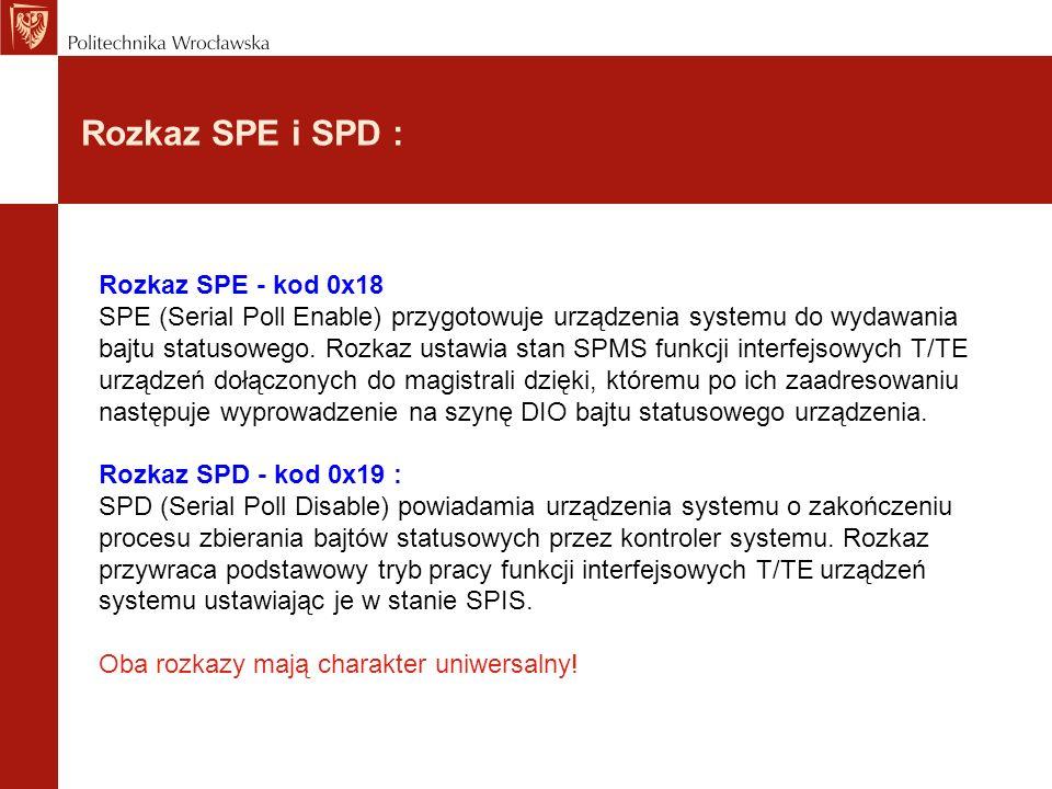 Rozkaz SPE i SPD : Rozkaz SPE - kod 0x18 SPE (Serial Poll Enable) przygotowuje urządzenia systemu do wydawania bajtu statusowego. Rozkaz ustawia stan