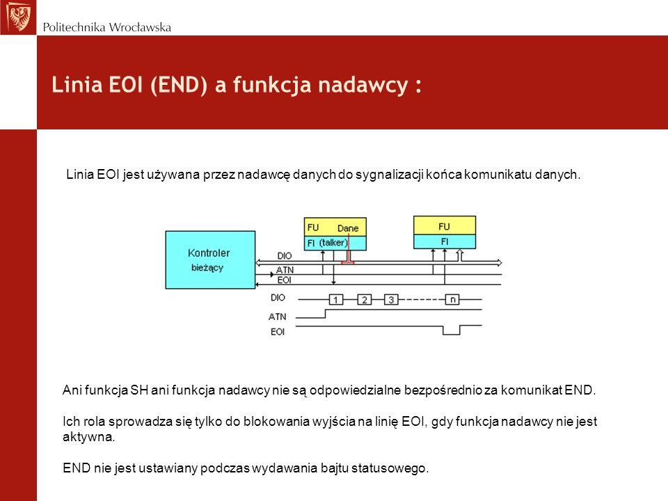 Linia EOI (END) a funkcja nadawcy : Linia EOI jest używana przez nadawcę danych do sygnalizacji końca komunikatu danych. Ani funkcja SH ani funkcja na
