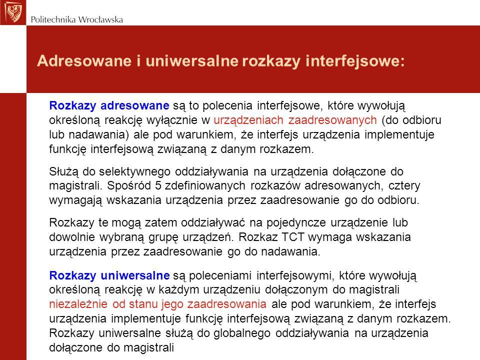 Adresowane i uniwersalne rozkazy interfejsowe: Rozkazy adresowane są to polecenia interfejsowe, które wywołują określoną reakcję wyłącznie w urządzeni