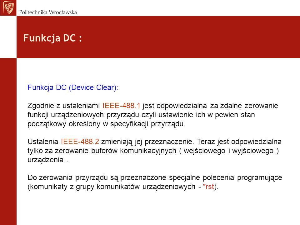 Funkcja DC : Funkcja DC (Device Clear): Zgodnie z ustaleniami IEEE-488.1 jest odpowiedzialna za zdalne zerowanie funkcji urządzeniowych przyrządu czyl
