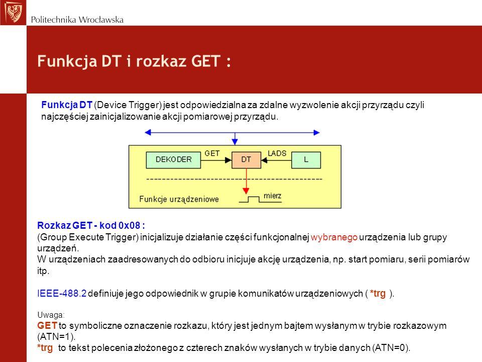 Funkcja DT i rozkaz GET : Funkcja DT (Device Trigger) jest odpowiedzialna za zdalne wyzwolenie akcji przyrządu czyli najczęściej zainicjalizowanie akc