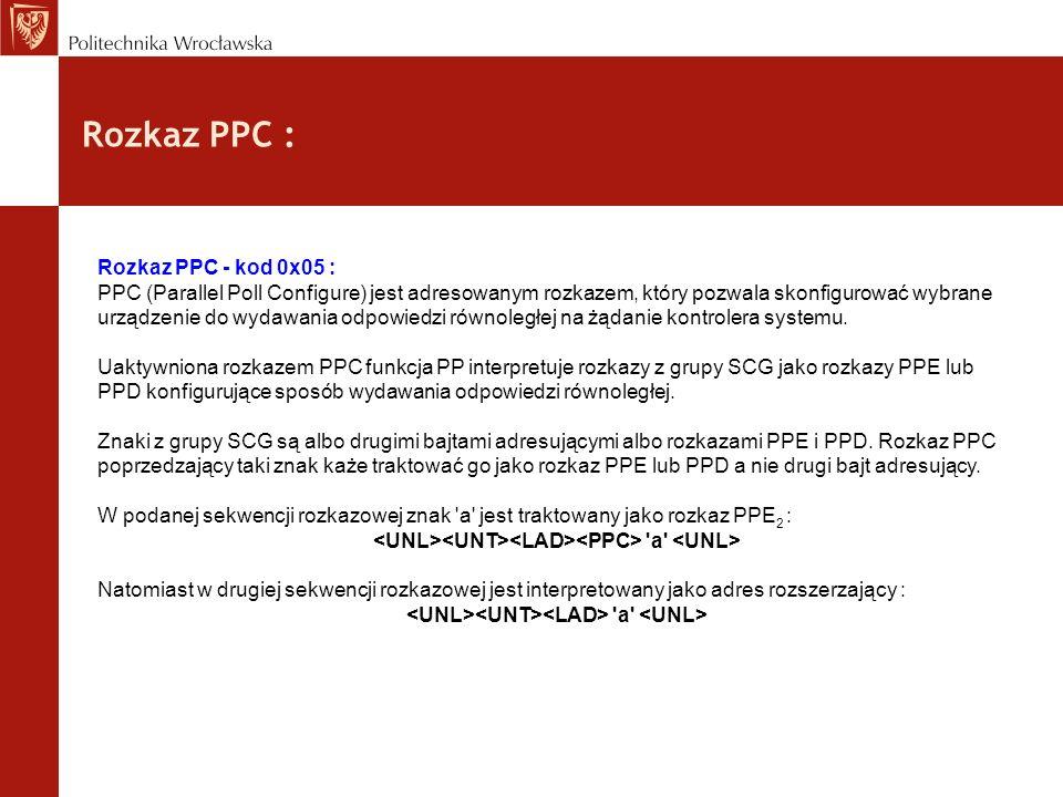 Rozkaz PPC : Rozkaz PPC - kod 0x05 : PPC (Parallel Poll Configure) jest adresowanym rozkazem, który pozwala skonfigurować wybrane urządzenie do wydawa