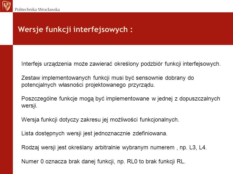 Wersje funkcji interfejsowych : Interfejs urządzenia może zawierać określony podzbiór funkcji interfejsowych. Zestaw implementowanych funkcji musi być