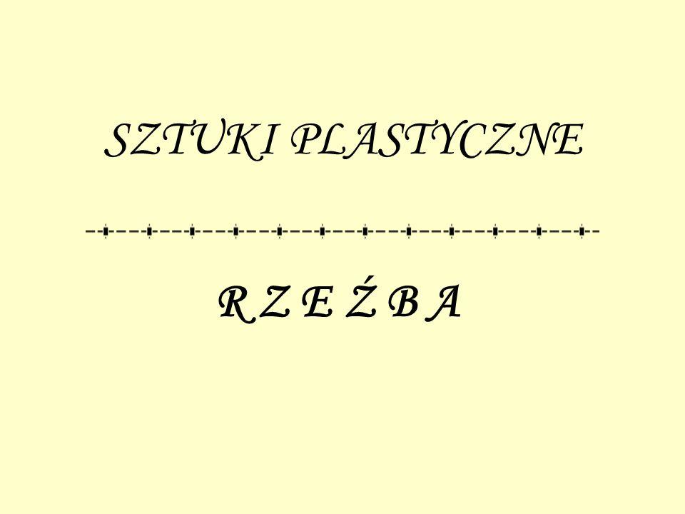 R Z E Ź B Y K A M I E N N E Powstają najczęściej z marmuru lub piaskowca.
