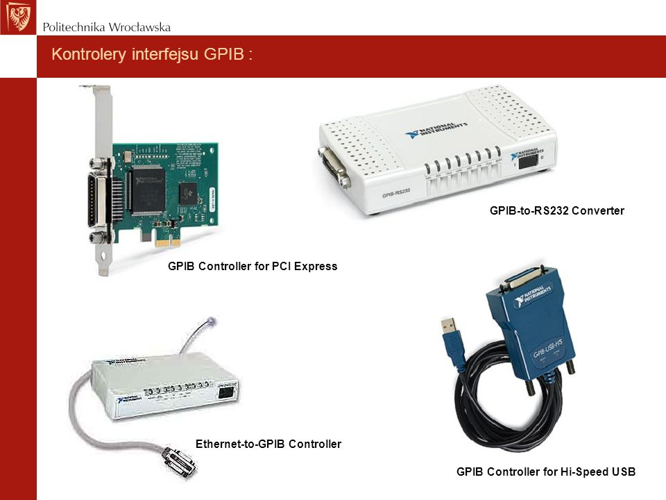 Kontrolery interfejsu GPIB : GPIB Controller for Hi-Speed USB GPIB-to-RS232 Converter GPIB Controller for PCI Express Ethernet-to-GPIB Controller