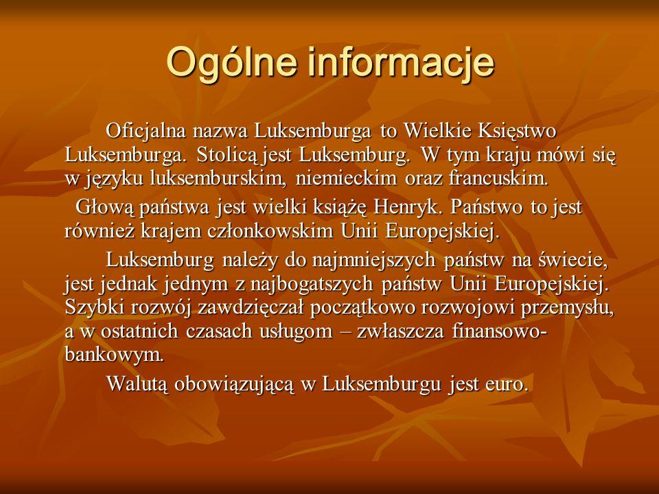 Ogólne informacje Oficjalna nazwa Luksemburga to Wielkie Księstwo Luksemburga. Stolicą jest Luksemburg. W tym kraju mówi się w języku luksemburskim, n