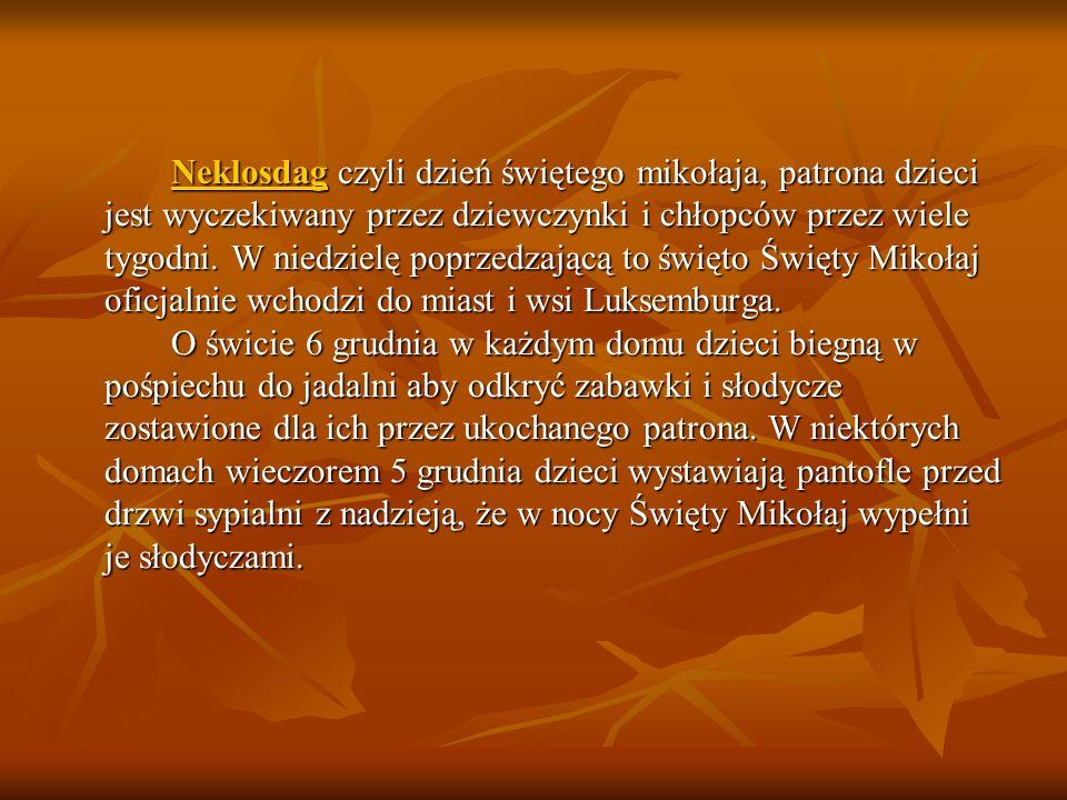 Neklosdag czyli dzień świętego mikołaja, patrona dzieci jest wyczekiwany przez dziewczynki i chłopców przez wiele tygodni. W niedzielę poprzedzającą t