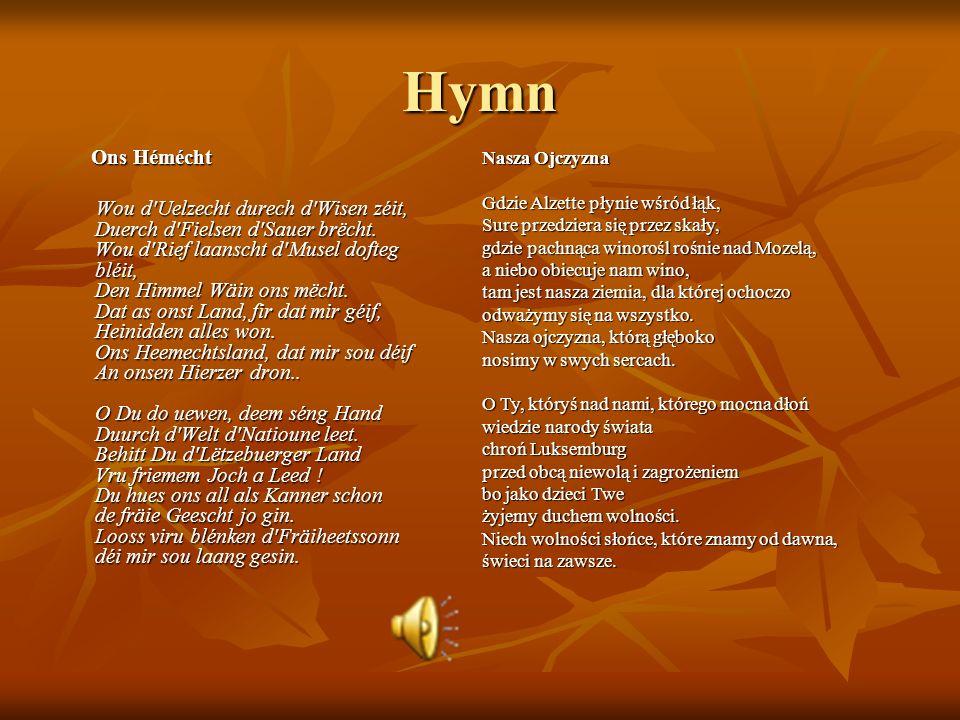 Hymn Ons Hémécht Ons Hémécht Wou d'Uelzecht durech d'Wisen zéit, Duerch d'Fielsen d'Sauer brëcht. Wou d'Rief laanscht d'Musel dofteg bléit, Den Himmel