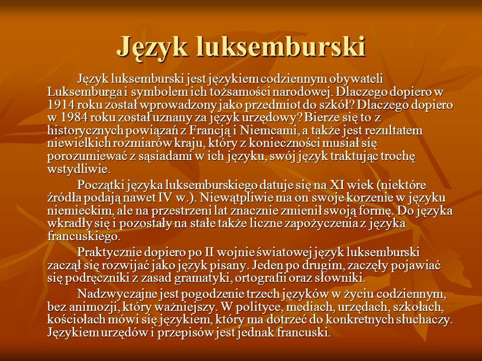 Język luksemburski Język luksemburski jest językiem codziennym obywateli Luksemburga i symbolem ich tożsamości narodowej. Dlaczego dopiero w 1914 roku