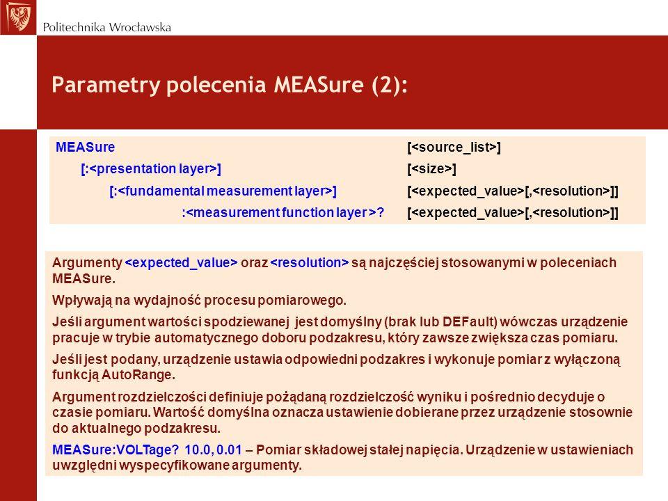 Parametry polecenia MEASure (2): MEASure [ ] [: ] [ ] [: ] [ [, ]] : ? [ [, ]] Argumenty oraz są najczęściej stosowanymi w poleceniach MEASure. Wpływa