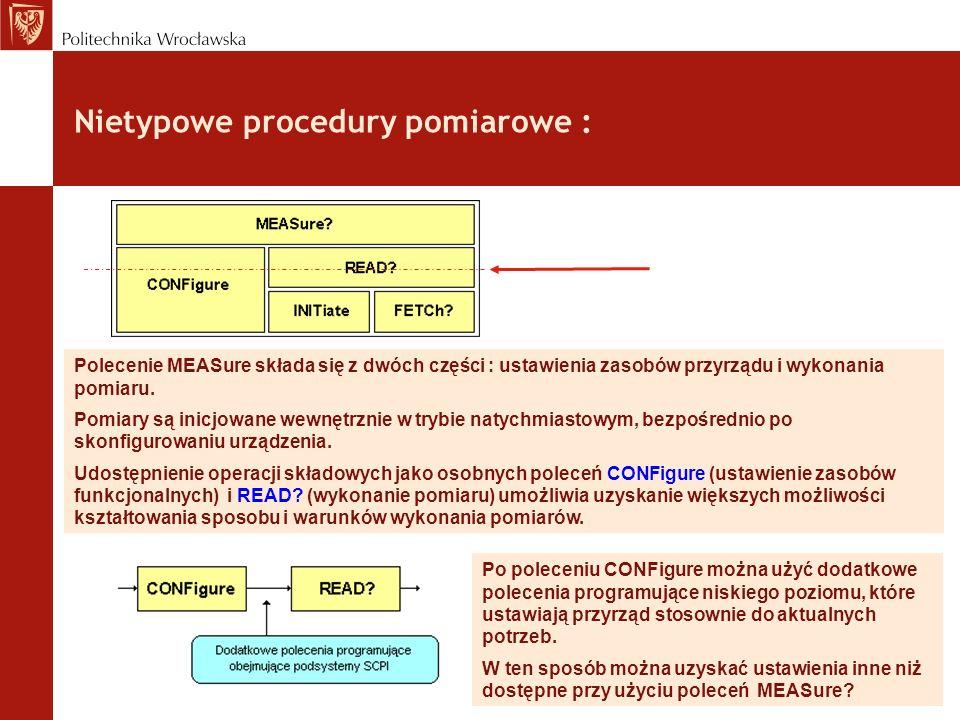Nietypowe procedury pomiarowe : Polecenie MEASure składa się z dwóch części : ustawienia zasobów przyrządu i wykonania pomiaru. Pomiary są inicjowane