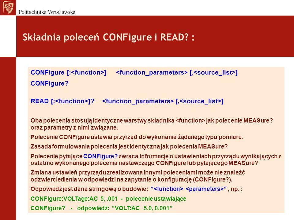 Składnia poleceń CONFigure i READ? : CONFigure [: ] [, ] CONFigure? READ [: ]? [, ] Oba polecenia stosują identyczne warstwy składnika jak polecenie M