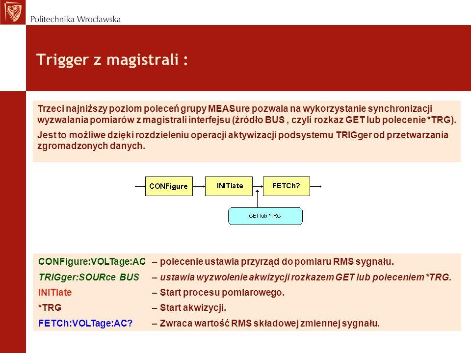Trigger z magistrali : Trzeci najniższy poziom poleceń grupy MEASure pozwala na wykorzystanie synchronizacji wyzwalania pomiarów z magistrali interfej