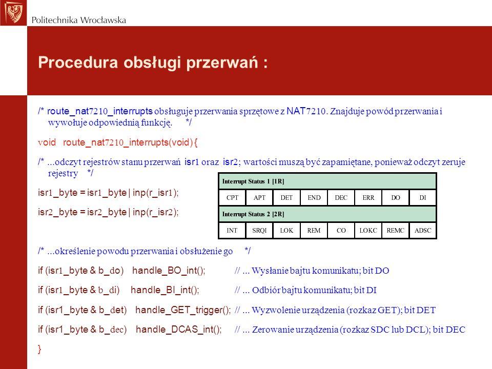 Procedura obsługi przerwań : /* route_nat 7210 _interrupts obsługuje przerwania sprzętowe z NAT 7210. Znajduje powód przerwania i wywołuje odpowiednią