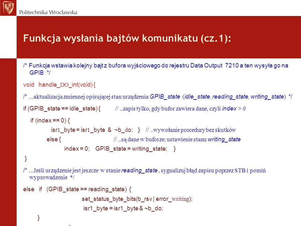 Funkcja wysłania bajtów komunikatu (cz.1): /* Funkcja wstawia kolejny bajt z bufora wyjściowego do rejestru Data Output 7210 a ten wysyła go na GPIB *
