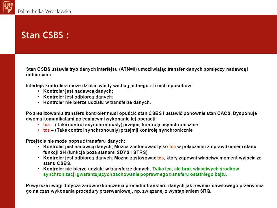 Stan CSBS : Stan CSBS ustawia tryb danych interfejsu (ATN=0) umożliwiając transfer danych pomiędzy nadawcą i odbiorcami. Interfejs kontrolera może dzi
