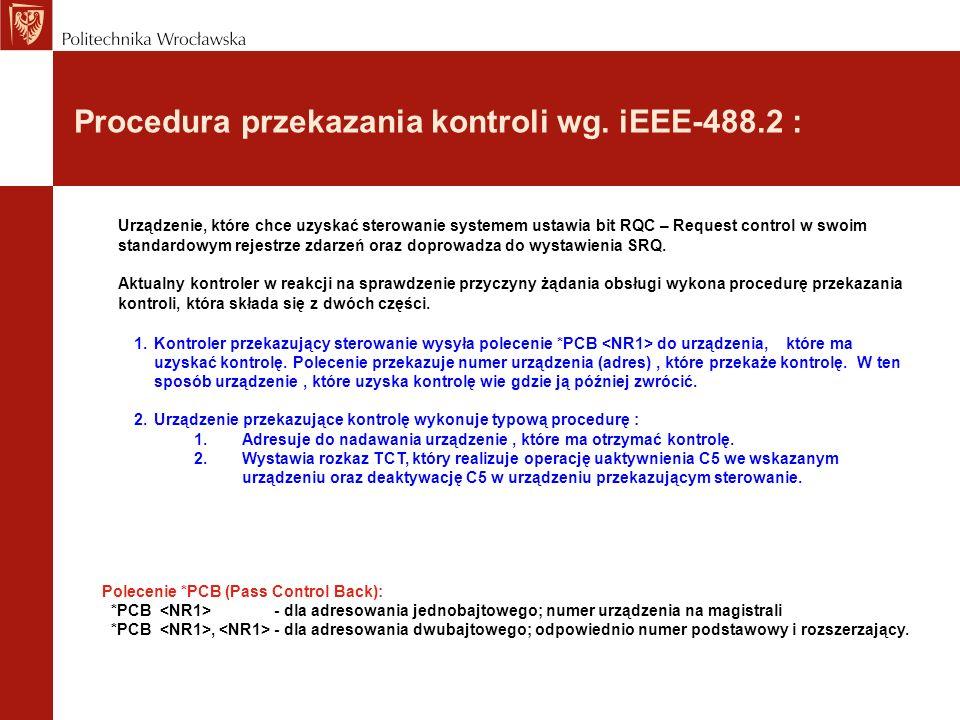 Procedura przekazania kontroli wg. iEEE-488.2 : Urządzenie, które chce uzyskać sterowanie systemem ustawia bit RQC – Request control w swoim standardo