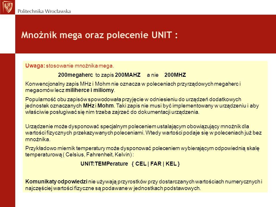 Mnożnik mega oraz polecenie UNIT : Uwaga: stosowanie mnożnika mega. 200megaherc to zapis 200MAHZ a nie 200MHZ Konwencjonalny zapis MHz i Mohm nie ozna